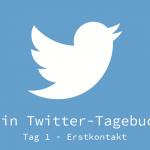 Twitter: Tag 1 – Erstkontakt