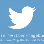 Twitter: Tag 4 – Von Vogelkacke und Erfolgen